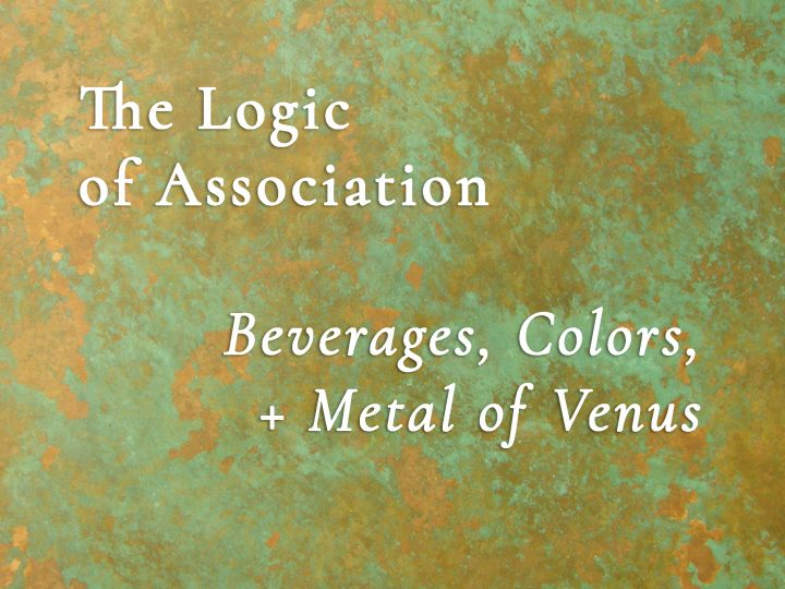 How Associations Are Made — the Beverages, Colors, Numbers, and Metal of Venus